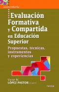Evaluación formativa y compartida en educación superior. Propuestas, técnicas, instrumentos y experiencias.