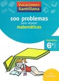 100 problemas para repasar matemáticas. 6º Primaria - Matemáticas. Vacaciones Santillana.