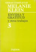 Envidia y gratitud y otros trabajos. Tomo 3. Obras completas Melanie Klein