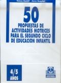 50 propuestas de actividades motricies para el segundo ciclo de educación infantil. 4 a 5 años.