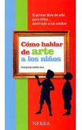 Cómo hablar de arte a los niños. El primer libro de arte para niños...destinado a los adultos.