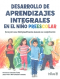 Desarrollo de aprendizajes integrales en el niño preescolar. Guía para una fácil planificación basada en competencias.