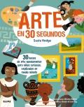Arte en 30 segundos 30 temas de arte apasionantes para niños curiosos, explicados en medio minuto