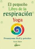 El pequeño libro de la respiración.Yoga. Pranayama fácil y práctico