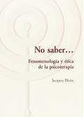 No saber. fenomenología y ética de la psicoterapia