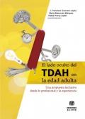 El lado oculto del TDAH en la edad adulta. Una propuesta inclusiva desde lo profesional y la experiencia.