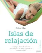 Islas de relajación. 77 juegos llenos de fantasia para relajar a los niños y potenciar su creatividad