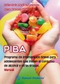 Manual PIBA. Programa de intervención breve para adolescentes que inician el consumo de alcohol y otras drogas