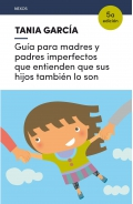 Guía para madres y padres imperfectos que entienden que sus hijos también lo son
