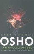 Osho: La magia de ser tu mismo. El despertar de tu propia consciencia. Authentic Living Series.