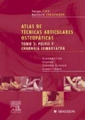 Atlas de Técnicas Articulares Osteopáticas. Tomo 2. Pelvis y Charnela Lumbosacra.