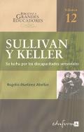 Sullivan y Keller. Su lucha por los discapacitados sensoriales.