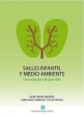 Salud infantil y medio ambiente. Una relación de por vida.Guía para padres sobre medio ambiente y salud