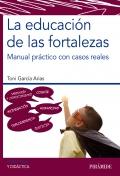 La educación de las fortalezas. Manual práctico con casos reales