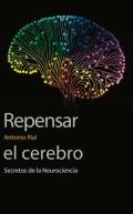Repensar el cerebro. Secretos de la nuerociencia