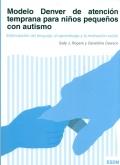 Modelo Denver de atención temprana para niños pequeños con autismo. Estimulación del lenguaje, el aprendizaje y la motivación social (ESDM)