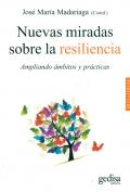 Nuevas miradas sobre la resiliencia. Ampliando ámbitos y prácticas.