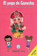 El yoga de Ganesha. Yoga y valores humanos para niños ( Con CD)