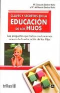 Claves y secretos en la educación de los hijos. Las preguntas que todos nos hacemos acerca de la educación de los hijos.