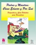 Padres y Maestros: Cómo Educar y Por Qué. ( Paquete didáctico )
