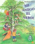 Mi amigo el árbol. Juegos y actividades para estimular en los niños el amor a la naturaleza.