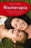 Risoterapia. La mejor medicina. El poder curativo del buen humor y la felicidad.