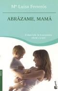 Abrázame, Mamá. El desarrollo de la autoestima infantil y juvenil