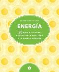 Energía. 50 ejercicios para potenciar la vitalidad y la fuerza interior