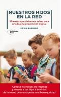 Nuestros hijos en la red. 50 cosas que debemos saber para una buena prevención digital