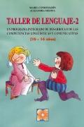 Taller de Lenguaje 2. Un programa integrado de desarrollo de las competencias lingüísticas y comunicativas (10-16 años)