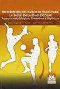 Prescripción de ejercicio físico para la salud en la edad escolar. Aspectos metodológicos, preventivos e higiénicos.