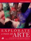 Explórate a través del arte. Guía práctica de terapia artística para favorecer tu crecimiento personal.