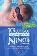 101 juegos de piscina para niños. Diversión y preparación física para nadadores de todos los niveles. Para niños de 4 años en adelante.