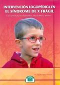 Intervención logopédica en el síndrome de X frágil. Guía practica para logopedas, educadores y padres.