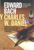 Edward Bach y Charles W. Daniel. Nacimiento y fundación de la terapia floral. Documentos inéditos contextuados, anotados y comentados.