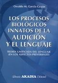 Los procesos biológicos innatos de la audición y el lenguaje. Teoría unificada del lenguaje ( en los aspectos preverbales ).
