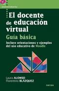 El docente de educación virtual. Incluye orientaciones y ejemplos del uso educativo de Moodle