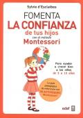 Fomenta la confianza de tus hijos con el método Montessori. Para ayudar a crecer bien a los niños de 3 a 12 años