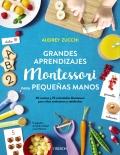Grandes aprendizajes Montessori para pequeñas manos. 60 recetas y 70 actividades Montessori para niños autónomos y satisfechos