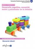Educación Infantil. Desarrollo cognitivo, sensorial, motor y psicomotor en la Infancia.  Módulo formativo VII. Certificado de Profesionalidad