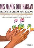 Mis manos que hablan. Lengua de señas para sordos.