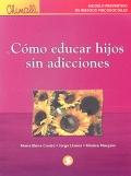 Cómo educar hijos sin adicciones. Modelo preventivo de riesgos psicosociales.