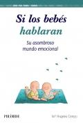 Si los bebés hablaran. Su asombroso mundo emocional.