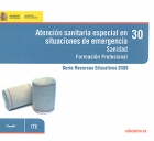 Atención sanitaria especial en situaciones de emergencia. Sanidad. Formación Profesional. 30. ( CD )
