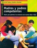 Madres y padres competentes. Claves para optimizar las relaciones con nuestros hijos e hijas.
