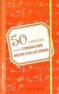 50 ejercicios para comunicarte mejor con los demás