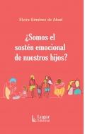 ¿Somos el sostén emocional de nuestros hijos?