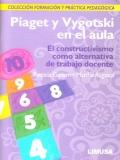 Piaget y Vygotski en el aula. El constructivismo como alternativa de trabajo docente. Colección formación y práctica pedagógica.