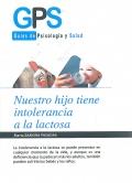 Nuestro hijo tiene intolerancia a la lactosa. Guías de psicología y salud.