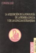 La adquisición de la fonología de la primera lengua y de las lenguas extranjeras.